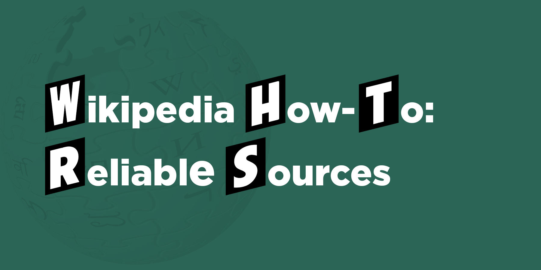 Wikipedia How-To: Reliable Sources