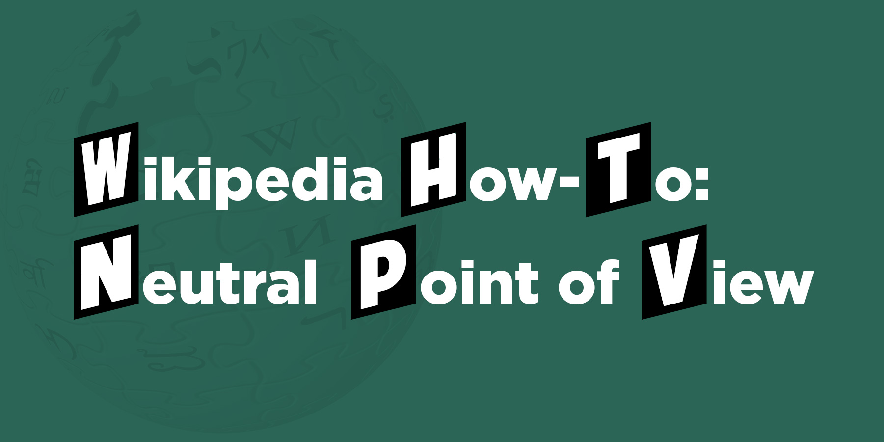Wikipedia How-To: Neutral Point of View